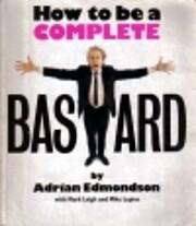 How to be a Complete Bastard de Adrian…