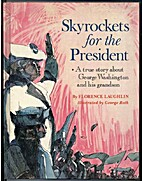 Skyrockets for the President;: A true story…