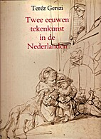 Twee Eeuwen Tekenkunst in de Nederlanden by…