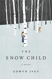 The Snow Child: A Novel par Eowyn Ivey