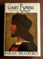 Cesare Borgia: His Life and Times by Sarah…
