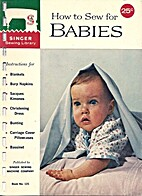 How to Sew for Babies by Singer Co.