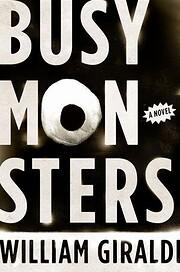 Busy Monsters: A Novel por William Giraldi