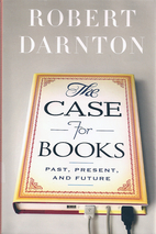 The Case for Books: Past, Present, and…