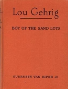 Lou Gehrig: Boy of the Sand Lots by Guernsey…