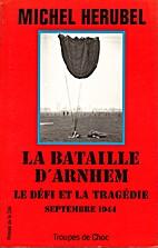 La bataille d'Arnhem Le défi et la…