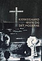 Kierkegaard, Ibsen og det moderne by Vigdis…