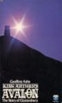 King Arthur's Avalon: Story of Glastonbury - Geoffrey Ashe
