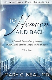 To Heaven and Back: A Doctor's…