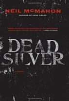 Dead Silver: A Novel by Neil McMahon