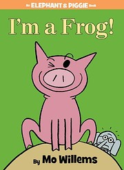 I'm a Frog! (An Elephant and Piggie…
