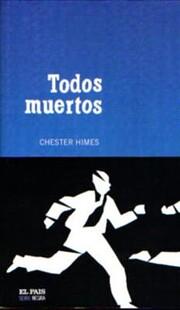 Todos muertos de Chester B. Himes