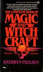 The Complete Book of Magic and Witchcraft - Kathryn Paulsen