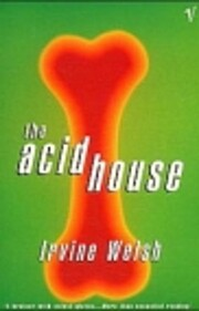 [ THE ACID HOUSE ] By Welsh, Irvine (…
