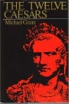 The Twelve Caesars by Michael Grant