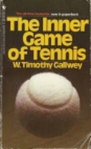 The Inner Game of Tennis: The Classic Guide…