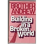 Building in a Broken World by Brother Andrew