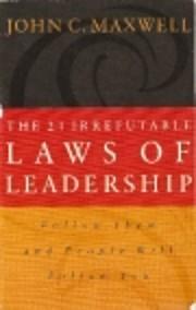The 21 Irrefutable Laws of Leadership:…