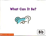 What Can It Be? Bb (Scholastic Reading Line)…