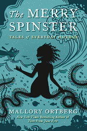 The Merry Spinster: Tales of Everyday Horror…
