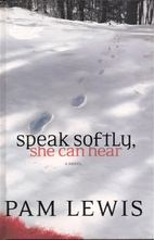 Speak Softly, She Can Hear by Pam Lewis