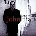 The Best Of John Hiatt by John Hiatt