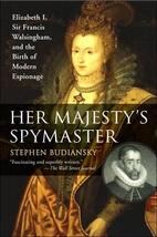 Her Majesty's Spymaster: Elizabeth I, Sir…
