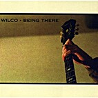 Wilco - Being There [Disc 1] by Wilco