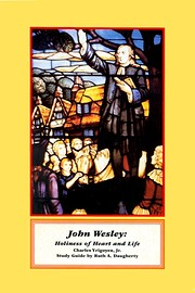 John Wesley: Holiness of Heart and Life –…