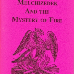 Melchizedek and the Mystery of Fire (Adept Series) by Manly P  Hall