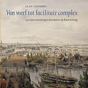 Van werf tot facilitair complex : 350 jaar…
