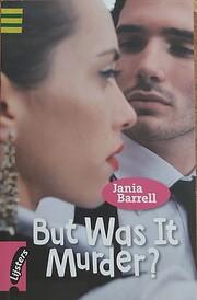 But was it Murder? – tekijä: Jania Barrel