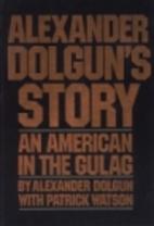 Alexander Dolgun's story: An American…