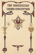 Rosicrucian Cosmo-Conception or Mystic…