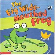 The Big Wide-Mouthed Frog af Ana Martin…
