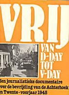 Vrij van D-Day tot V-Day by Dagblad van het…