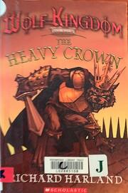 Heavy crown : book four of Wolf Kingdom de…