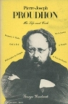 Pierre Joseph Proudhon : His Life and Work…