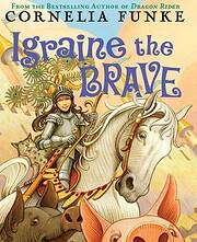 Igraine The Brave de Cornelia Funke