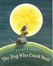 The Dog Who Cried Wolf por Keiko Kasza