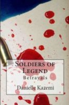 Soldiers of Legend: Betrayals by Danielle…
