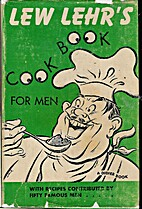 Lew Lehr's Cookbook for Men by Lew Lehr