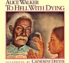 To Hell With Dying by Alice Walker