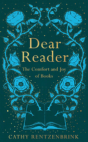 Dear reader : the comfort and joy of books…