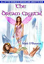 The Dream Crystal by Mark O'Bannon