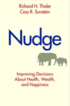 Nudge: Improving Decisions About Health, Wealth, and Happiness by Richard H. Thaler, Cass R. Sunstein