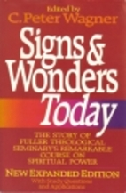Signs & Wonders Today by C. Peter Wagner