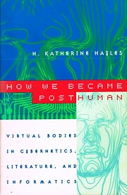 How We Became Posthuman: Virtual Bodies in…