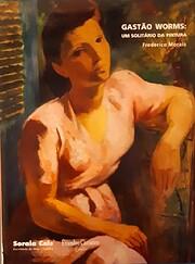 Gastão Worms: Um solitário da pintura by…