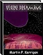Uluru Dreaming by Martin P Kerrigan